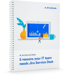 5 Reasons Your IT Team Needs Jira Service Desk